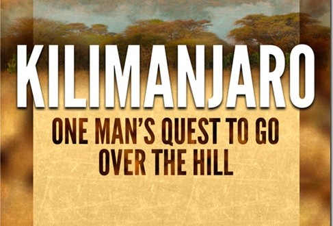 """New Book """"Kilimanjaro: One Man's Quest to Go Over the Hill"""" Coming March 31, 2012"""